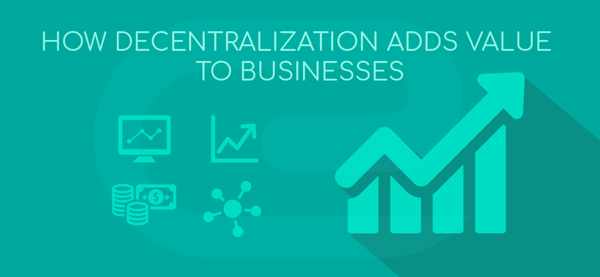 How decentralization adds value to businesses